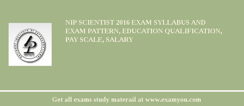 NIP Scientist 2018 Exam Syllabus And Exam Pattern, Education Qualification, Pay scale, Salary