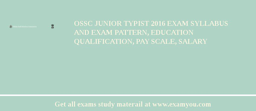 OSSC Junior Typist 2016 Exam Syllabus And Exam Pattern, Education Qualification, Pay scale, Salary
