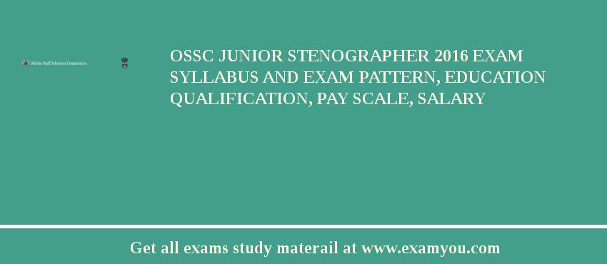 OSSC Junior Stenographer 2016 Exam Syllabus And Exam Pattern, Education Qualification, Pay scale, Salary