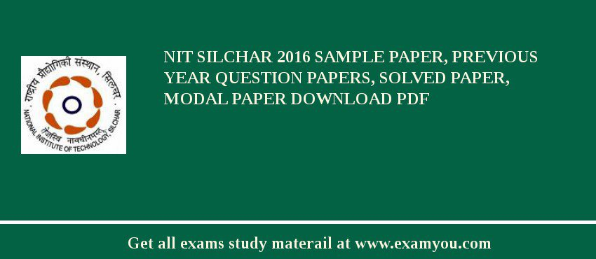 NIT Silchar 2018 Sample Paper, Previous Year Question Papers