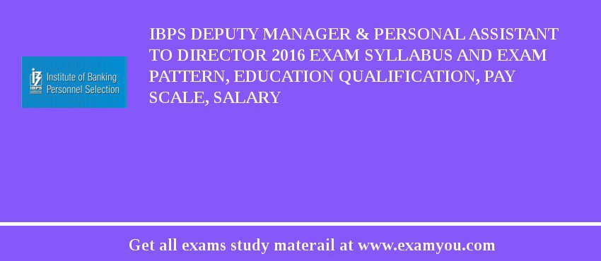 IBPS Deputy Manager & Personal Assistant to Director 2016 Exam Syllabus And Exam Pattern, Education Qualification, Pay scale, Salary