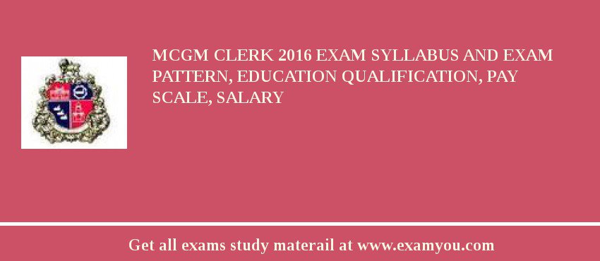 MCGM Clerk 2017 Exam Syllabus And Exam Pattern, Education Qualification, Pay scale, Salary