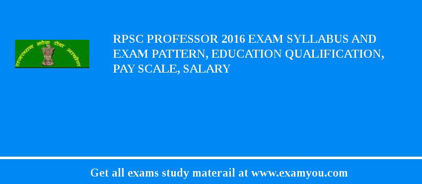 RPSC Professor 2016 Exam Syllabus And Exam Pattern, Education Qualification, Pay scale, Salary
