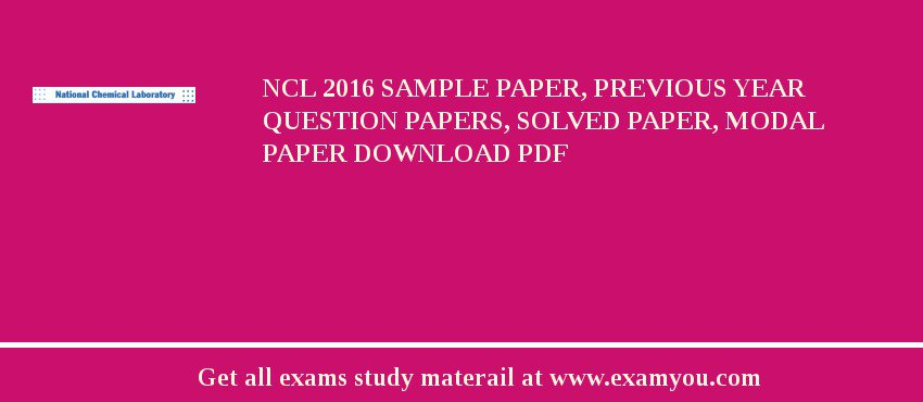 NCL (National Chemical Laboratory) 2018 Sample Paper, Previous Year Question Papers, Solved Paper, Modal Paper Download PDF
