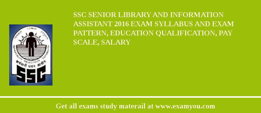 SSC Senior Library and Information Assistant 2016 Exam Syllabus And Exam Pattern, Education Qualification, Pay scale, Salary