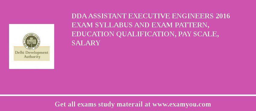 DDA Assistant Executive Engineers 2017 Exam Syllabus And Exam Pattern, Education Qualification, Pay scale, Salary