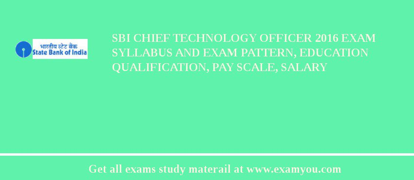 SBI Chief Technology Officer 2018 Exam Syllabus And Exam Pattern, Education Qualification, Pay scale, Salary