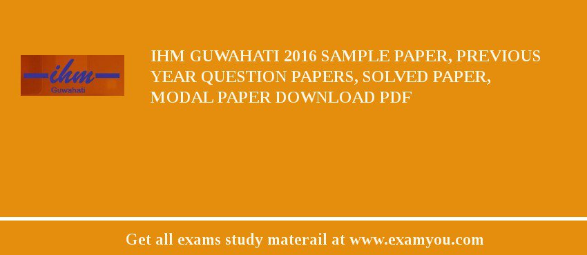 IHM Guwahati 2017 Sample Paper, Previous Year Question Papers, Solved Paper, Modal Paper Download PDF