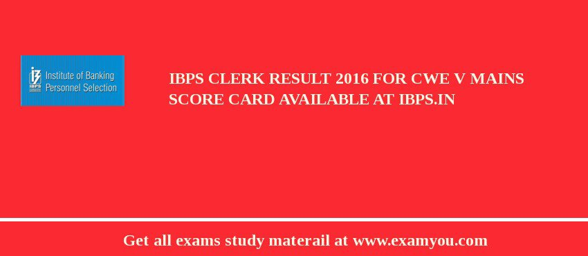 IBPS Clerk Result 2017 for CWE V Mains Score Card published at ibps.in