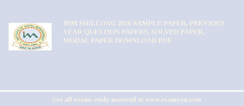IHM Shillong 2017 Sample Paper, Previous Year Question Papers, Solved Paper, Modal Paper Download PDF