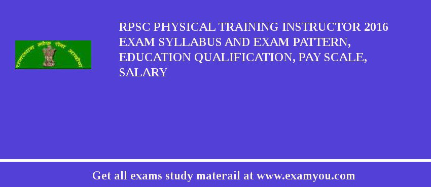 RPSC Physical Training Instructor 2016 Exam Syllabus And Exam Pattern, Education Qualification, Pay scale, Salary