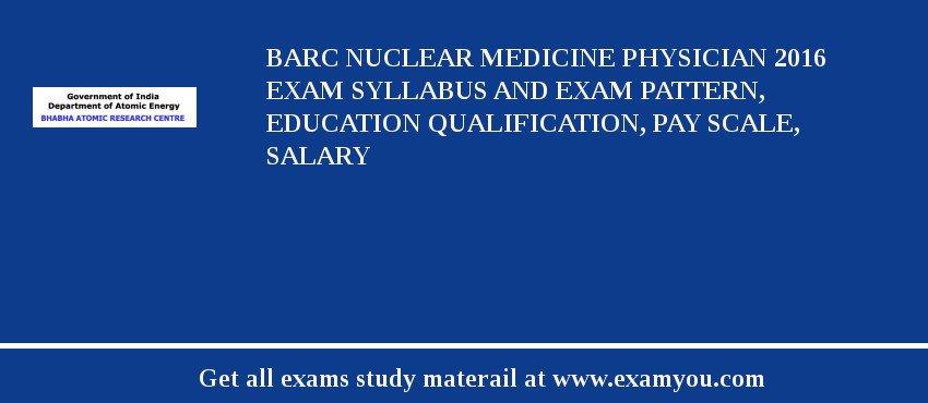 BARC Nuclear Medicine Physician 2018 Exam Syllabus And Exam