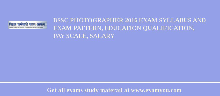 BSSC Photographer 2017 Exam Syllabus And Exam Pattern, Education Qualification, Pay scale, Salary