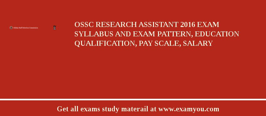 OSSC Research Assistant 2016 Exam Syllabus And Exam Pattern, Education Qualification, Pay scale, Salary