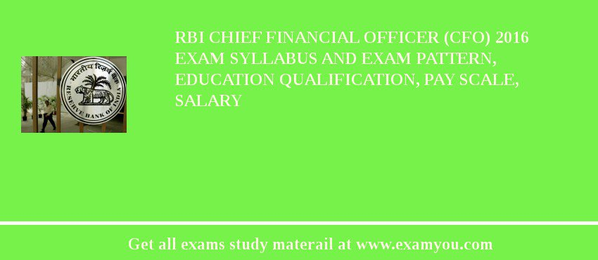 RBI Chief Financial Officer (CFO) 2017 Exam Syllabus And Exam Pattern, Education Qualification, Pay scale, Salary