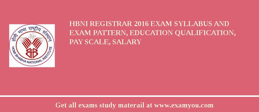 HBNI Registrar 2017 Exam Syllabus And Exam Pattern, Education Qualification, Pay scale, Salary