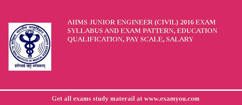 AIIMS Junior Engineer (Civil) 2017 Exam Syllabus And Exam Pattern, Education Qualification, Pay scale, Salary