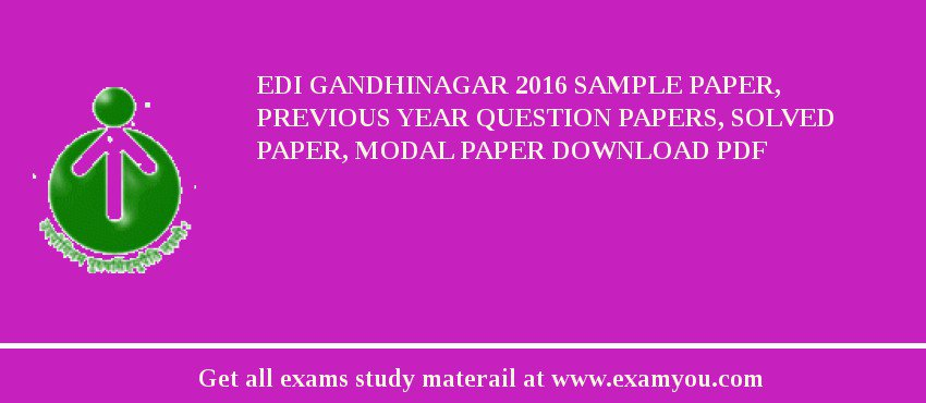 EDI Gandhinagar 2017 Sample Paper, Previous Year Question Papers, Solved Paper, Modal Paper Download PDF