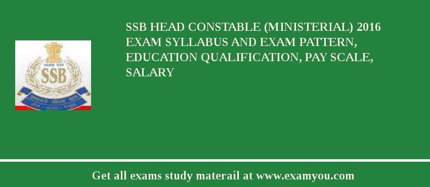 SSB Head Constable (Ministerial) 2016 Exam Syllabus And Exam Pattern, Education Qualification, Pay scale, Salary
