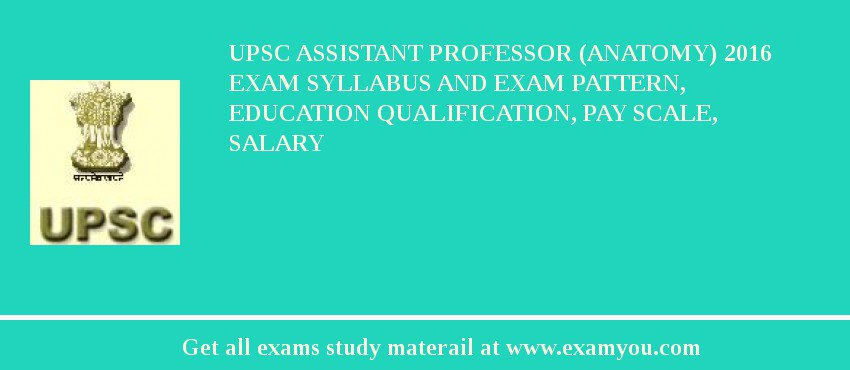 Upsc Assistant Professor Anatomy 2018 Exam Syllabus And Exam