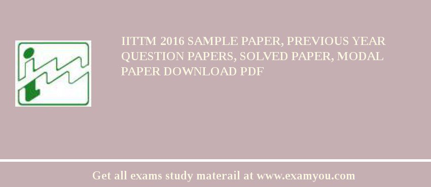 iittm 2018 sample paper previous year question papers solved paper