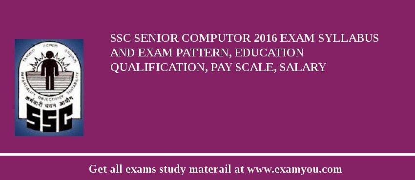 SSC Senior Computor 2017 Exam Syllabus And Exam Pattern, Education Qualification, Pay scale, Salary