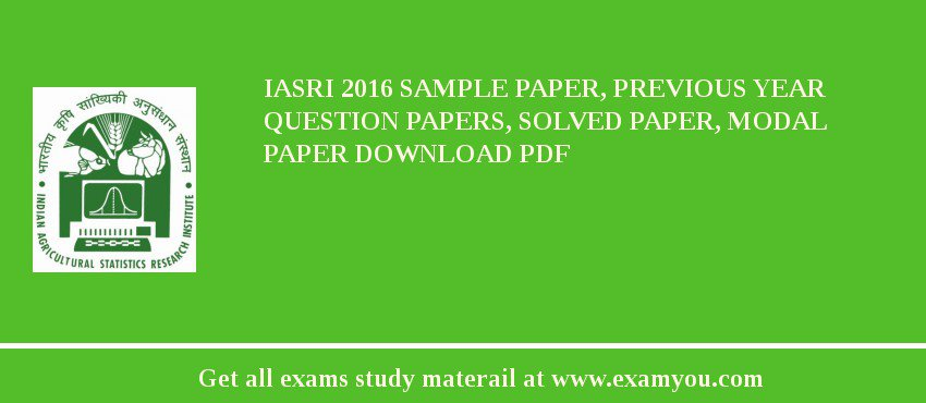 IASRI 2018 Sample Paper, Previous Year Question Papers, Solved Paper