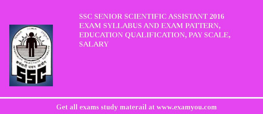SSC Senior Scientific Assistant 2018 Exam Syllabus And Exam Pattern, Education Qualification, Pay scale, Salary