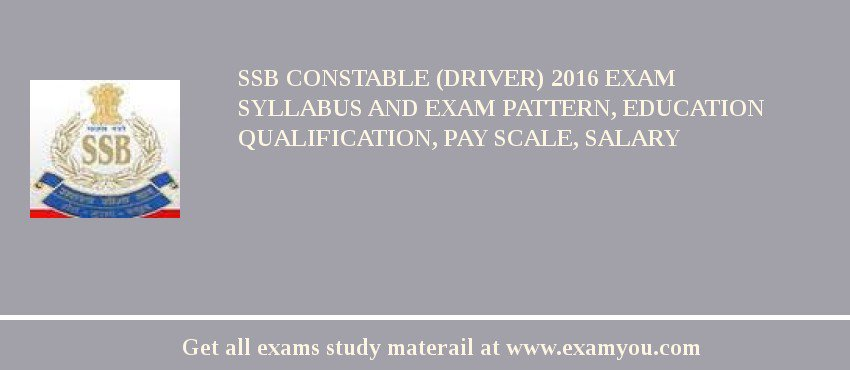 SSB Constable (Driver) 2018 Exam Syllabus And Exam Pattern, Education Qualification, Pay scale, Salary