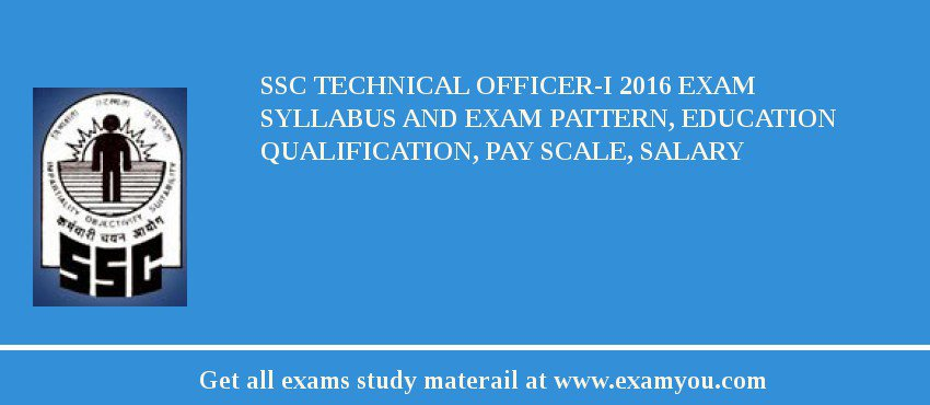 SSC Technical Officer-I 2016 Exam Syllabus And Exam Pattern, Education Qualification, Pay scale, Salary