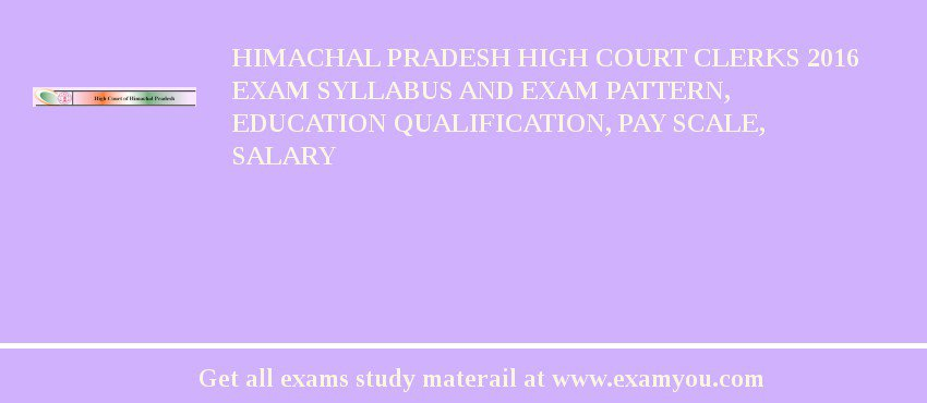 Himachal Pradesh High Court Clerks 2018 Exam Syllabus And Exam Pattern, Education Qualification, Pay scale, Salary