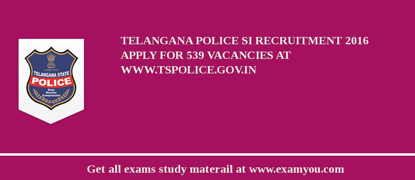 Telangana Police SI Recruitment 2017 Apply for 539 Vacancies at www.tspolice.gov.in