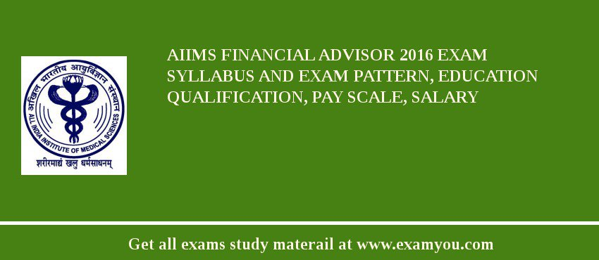 AIIMS Financial Advisor 2017 Exam Syllabus And Exam Pattern, Education Qualification, Pay scale, Salary