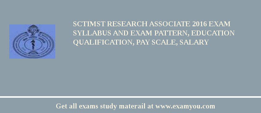 SCTIMST Research Associate 2017 Exam Syllabus And Exam Pattern, Education Qualification, Pay scale, Salary