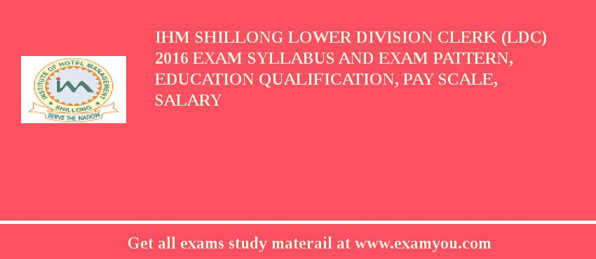 IHM Shillong Lower Division Clerk (LDC) 2017 Exam Syllabus And Exam Pattern, Education Qualification, Pay scale, Salary