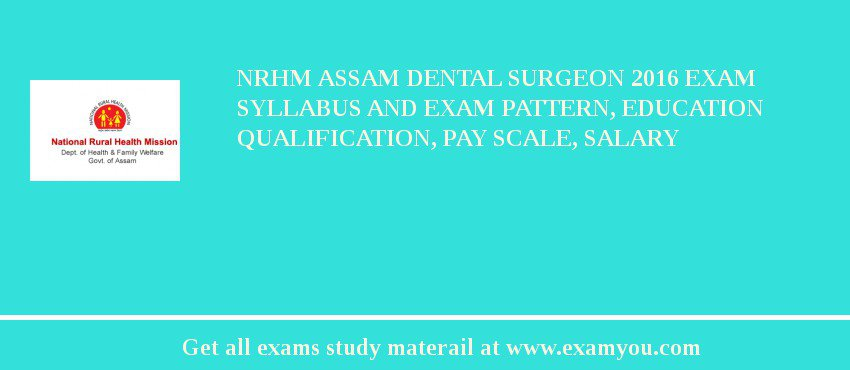 NRHM Assam Dental Surgeon 2018 Exam Syllabus And Exam Pattern, Education Qualification, Pay scale, Salary