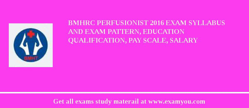 Bmhrc Perfusionist 2018 Exam Syllabus And Exam Pattern Education