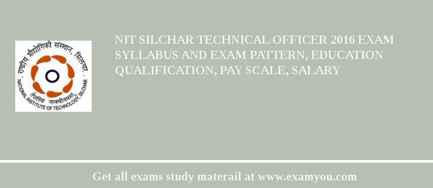 NIT Silchar Technical Officer 2018 Exam Syllabus And Exam Pattern