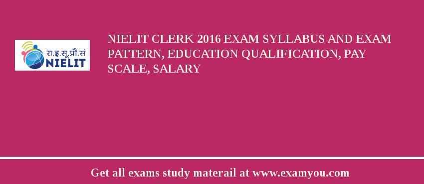 NIELIT Clerk 2017 Exam Syllabus And Exam Pattern, Education Qualification, Pay scale, Salary