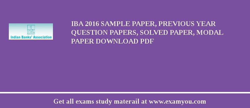 IBA 2017 Sample Paper, Previous Year Question Papers, Solved Paper, Modal Paper Download PDF