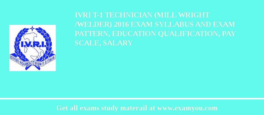 IVRI T 1 Technician Mill Wright Welder 2018 Exam Syllabus