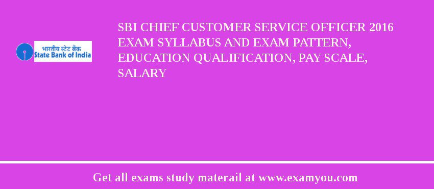 SBI Chief Customer Service Officer 2016 Exam Syllabus And Exam Pattern, Education Qualification, Pay scale, Salary