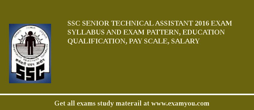 SSC Senior Technical Assistant 2016 Exam Syllabus And Exam Pattern, Education Qualification, Pay scale, Salary