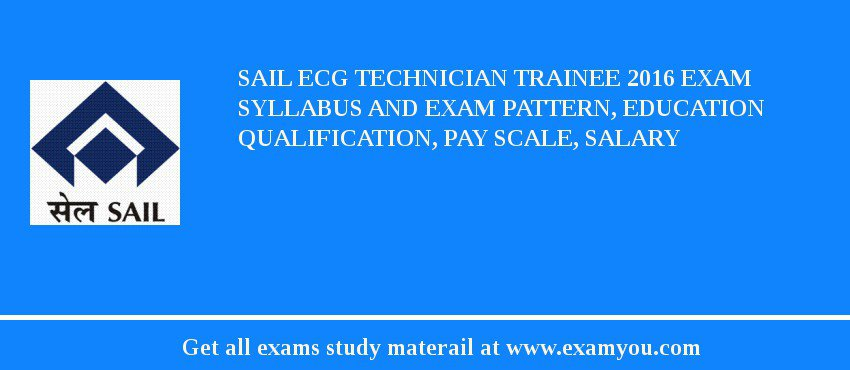 Sail Ecg Technician Trainee 2017 Exam Syllabus And Pattern Education Qualification Pay Scale