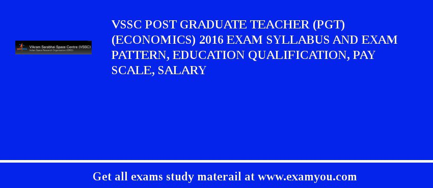 VSSC Post Graduate Teacher (PGT) (Economics) 2018 Exam Syllabus And Exam Pattern, Education Qualification, Pay scale, Salary