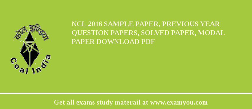 NCL (Northern Coalfields Limited) 2017 Sample Paper, Previous Year Question Papers, Solved Paper, Modal Paper Download PDF