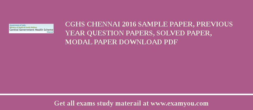 CGHS Chennai 2018 Sample Paper, Previous Year Question Papers, Solved Paper, Modal Paper Download PDF