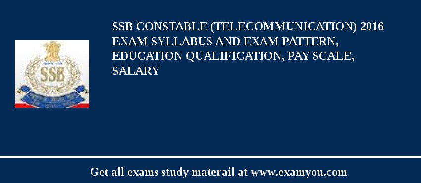 SSB Constable (Telecommunication) 2017 Exam Syllabus And Exam Pattern, Education Qualification, Pay scale, Salary