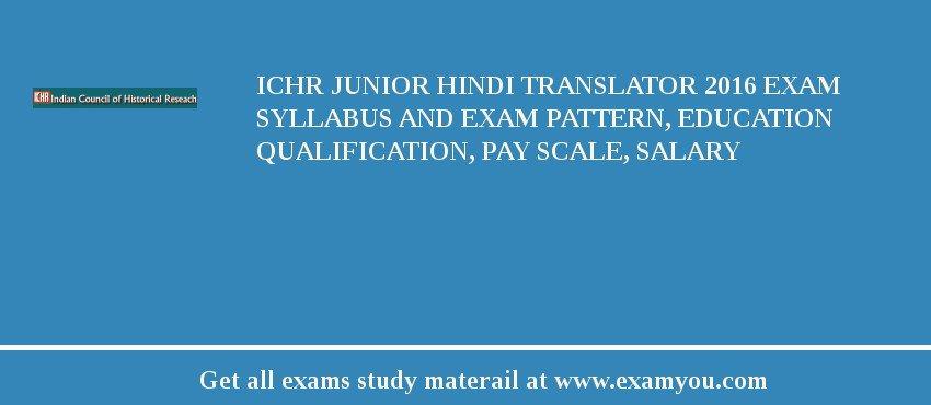 ICHR Junior Hindi Translator 2018 Exam Syllabus And Exam Pattern, Education Qualification, Pay scale, Salary