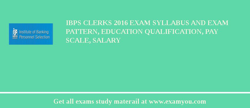 IBPS Clerks 2017 Exam Syllabus And Exam Pattern, Education Qualification, Pay scale, Salary